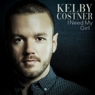 Kelby Costner Releases I Need My Girl