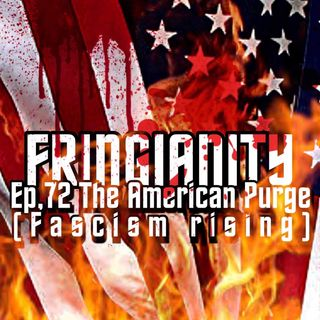 Ep,72 THE AMERICAN PURGE (FASCISM RISING)