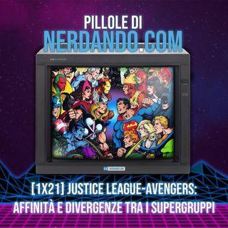 [1x21] Justice League-Avengers: affinità e divergenze tra i supergruppi