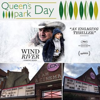 """F. L. I. C. K. S."" EP 38:  ""WIND RIVER"", LEXI Cinema & Queens Park Day (a 'Podcast in the Park' episode)"