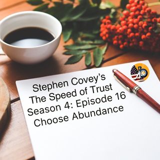 Stephen Covey's Speed of Trust: Season 4 - Episode 16 - Choose Abundance