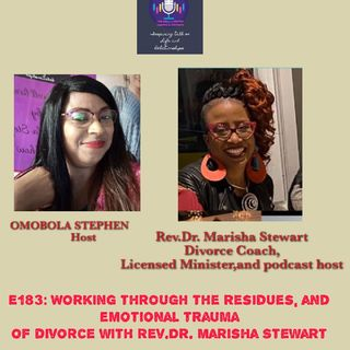 E183: Working Through Residues,And Emotional Trauma From Divorce With Rev.Dr.Marisha Stewart