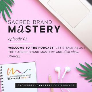 01: Welcome to the Podcast! Let's Talk About the Sacred Brand Mastery and Dish About Strategy