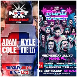 TV Party Tonight:  NXT - The Great American Bash & AEW Dynamite - Road Rager