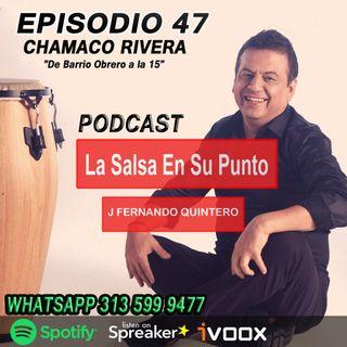 """EPISODIO 47-CHAMACO RIVERA """"De barrio obrero a la 15"""""""