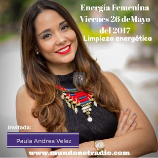 """Energia Femenina Viernes 26 de Mayo del 2017, """"Limpieza Energetica >"""