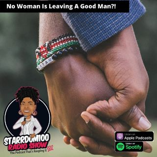 No Woman Is Leaving A Good Man?!