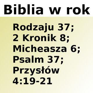 037 - Rodzaju 37, 2 Kronik 8, Micheasza 6, Psalm 37, Przysłów 4:19-21