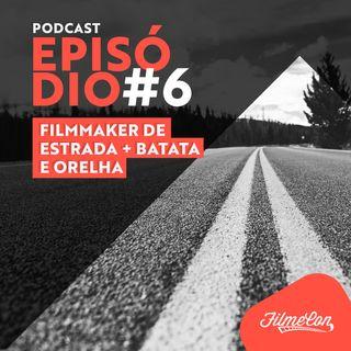 FilmeCon #6 - Filmmaker de Estrada + Batata e Orelha