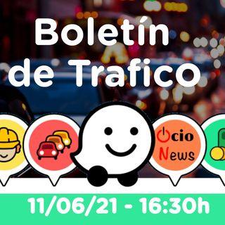 Boletín de trafico - 11/06/21 - 16:30h
