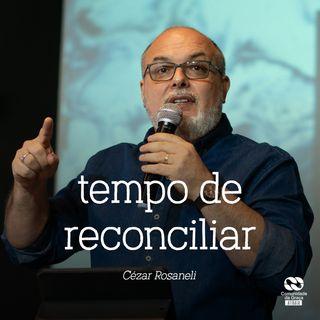 Tempo de reconciliar // Cézar Rosaneli