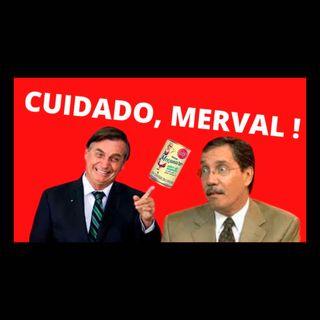 Bolsonaro e o fi-ó-fó do Merval. Haja Leite Condensado!