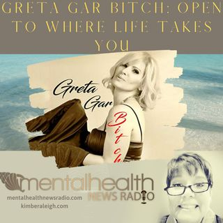 Greta Gar Bitch: Open to Where Life Takes You