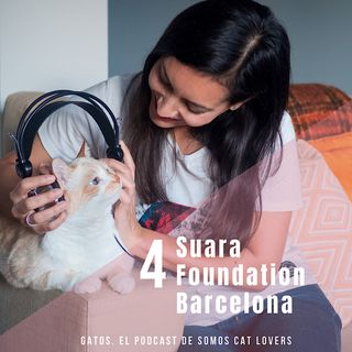 Episodio 4. Suara Foundation Barcelona