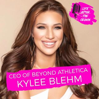 CEO and Founder of Beyond Athletica Kylee Blehm - Starting a business while competing in pageants and what entrepreneurship looks like in yo