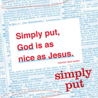 Simply Put... God Is As Nice As Jesus