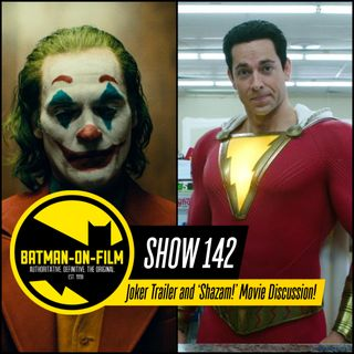 142 | Joker Trailer and 'Shazam!' Movie Discussion!