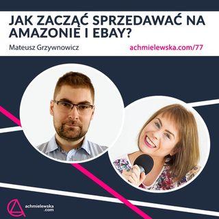 FO 077 Jak zacząć sprzedawać na Amazonie i eBay? - Mateusz Grzywnowicz