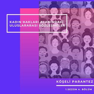 Köşeli Parantez.04 - Kadın Hakları Alanındaki Uluslararası Sözleşmeler
