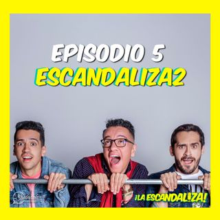 Ep 05 Escandaliza2