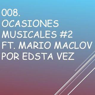 008. Ocasiones Musicales Ft Mario MacLov Parte 2