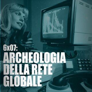 AI 6x07: ARCHEOLOGIA DELLA RETE GLOBALE