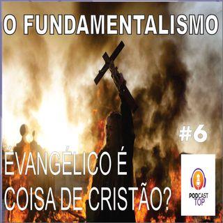 Podcast fundamentalismo evangélico é coisa de cristão?