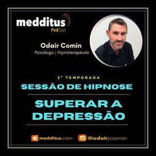 #69 | Hipnose para Superar a Depressão | Odair Comin