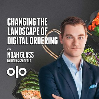 39. Changing the Landscape of Digital Ordering with Noah Glass