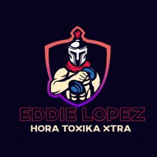 HTX - HORA TOXIKA XTRA - Dec 16-2019 -[ Episode 3]  (Eddie Lopez)