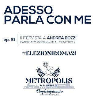 Ep.21 - Adesso Parla Con Me - Andrea Bozzi, candidato Presidente al Municipio X