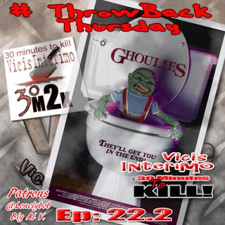 Ghoulies Vicis Interimo Episode 22.2