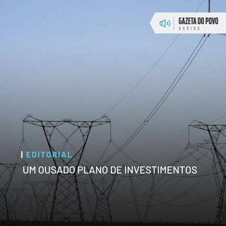 Editorial: Um ousado plano de investimentos