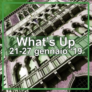 What's Up: 21-27 gennaio 2019