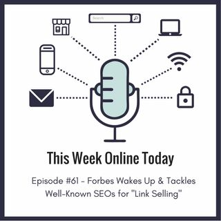 "Episode #61 - Forbes Wakes Up & Tackles Well-Known SEOs for ""Link Selling"""