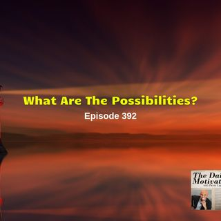 What Are The Possibilities? Episode 392