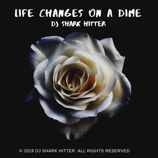 Life It Changes On A Dime / New Song By DJ.Shark Hitter