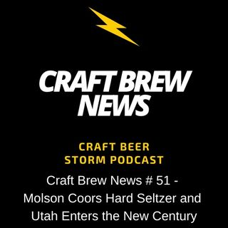 Craft Brew News # 51 - Molson Coors Hard Seltzer and Utah Enters the New Century