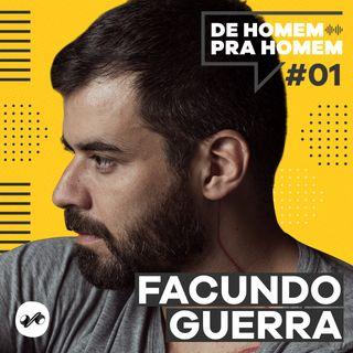 SOBRE SER HOMEM E EMPREENDER COM FACUNDO GUERRA - DE HOMEM PRA HOMEM #01