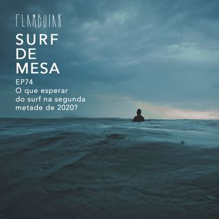 74 - O que esperar do surf na segunda metade de 2020?