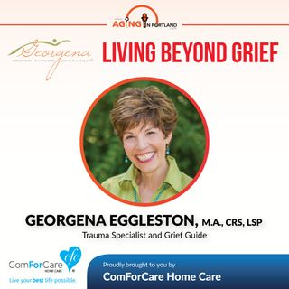 4/15/17: Georgena Eggleston, M.A., CRS, LSP with Beyond Your Grief, LLC | Living Beyond Grief | Aging In Portland with Mark Turnbull