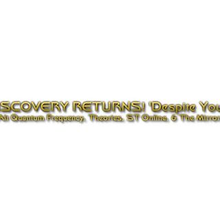 DISCOVERY RETURNS! 'Despite Yourself', Quantum Frequencies & Theories