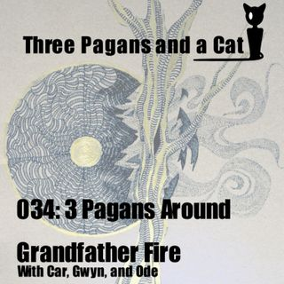 Episode 034: 3 Pagans Around Grandfather Fire