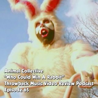 Ep. 65-Who Could Win A Rabbit (Animal Collective)