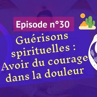 30: Guérison spirituelle: avoir du courage dans la souffrance
