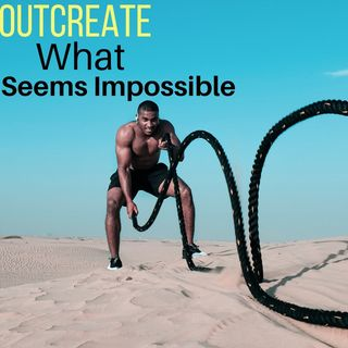 Episode 17 - OutCreate What Seems Impossible