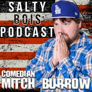 Salty Bois Podcast #004: Comedian Mitch Burrow