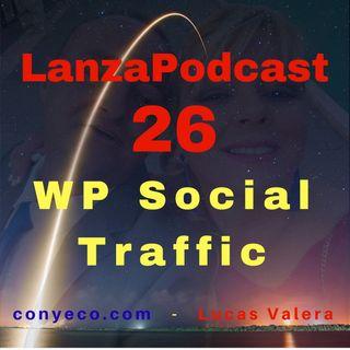 LanzaPodcast 26|WP Social Traffic – Plugin que obtiene Tráfico social real ilimitado desde Facebook en cualquier Nicho en piloto automático