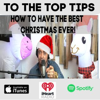 How To Have The Best Christmas Ever! - To The Top Tips!