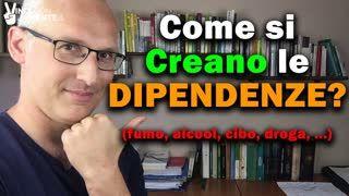 Come si creano le Dipendenze (fumo, alcol, cibo, droga,...)